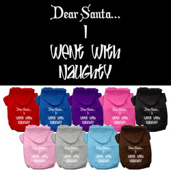 Dear Santa I Went with Naughty Screen Print Pet Hoodies