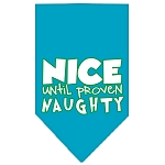 Nice until proven Naughty Screen Print Pet Bandana Turquoise Size Small