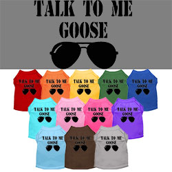 Talk to me Goose Screen Print Dog Shirt