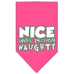 Nice until proven Naughty Screen Print Pet Bandana Bright Pink Size Large