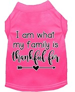 I Am What My Family is Thankful For Screen Print Dog Shirt Bright Pink XS