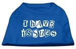 I Have Issues Screen Printed Dog Shirt Blue XS