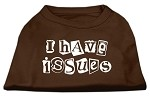 I Have Issues Screen Printed Dog Shirt Brown XS