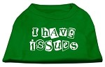 I Have Issues Screen Printed Dog Shirt Emerald Green XS