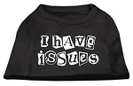 I Have Issues Screen Printed Dog Shirt Black XS