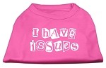 I Have Issues Screen Printed Dog Shirt Bright Pink XS