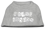 I Have Issues Screen Printed Dog Shirt Grey XS