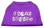 I Have Issues Screen Printed Dog Shirt Purple XS