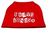 I Have Issues Screen Printed Dog Shirt Red XS