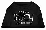 Yes Im a Bitch Just not Yours Screen Print Shirt Black XS (8)